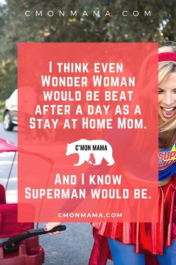 sahm wonder woman would be tired as a stay at home mom C'MON MAMA