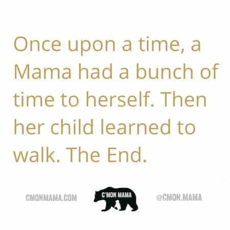 C'MON MAMA new mom once upon a time child learned to walk