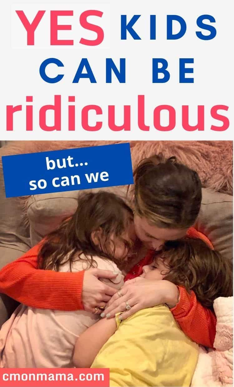 Yes, Kids can be totally Ridiculous (but so can we)